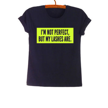 Im not perfect but my lashes are TShirt Fashion Funny Quote Hipster Tumblr Womens Teenager Unisex Gifts Sassy Cute Neon Yellow Instagram