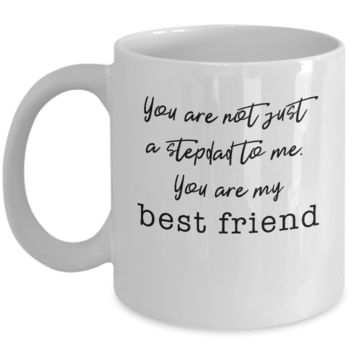 Not Just a Stepdad - My Best Friend ~ Coffee Mug Gift for Father