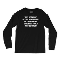 Why Be Racist? Long Sleeve Shirts