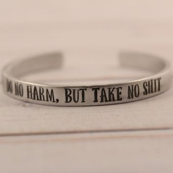 """Do no harm, but take no shit"" Cuff Bracelet - Your choice of metals - #OZ"