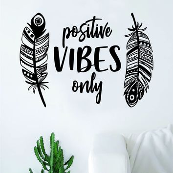 Feathers Positive Vibes Only Wall Decal Sticker Bedroom Room Art Vinyl Home Decor Inspirational Teen Happy Family Love