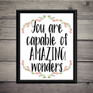 You Are Capable of Amazing Wonders - Instant Download - Digital Poster - Work Print - Decor - Friend Job - Motivation - Self Love Print