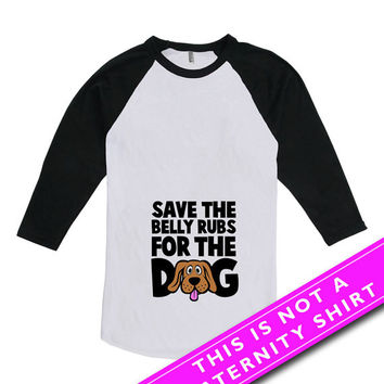 Funny Pregnancy T Shirt Maternity Gifts For Expecting Mothers Save The Belly Rubs For The Dog American Apparel Unisex Raglan MAT-664