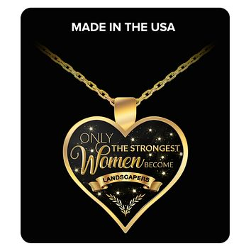 Landscaping Gifts for Women - Landscape Architect Gifts for Her - Only the Strongest Women Become Landscapers Gold Plated Pendant Charm Necklace