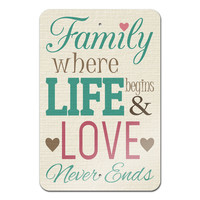 "Family Where Life Begins and Love Never Ends Metal Sign 18"" x 12"""