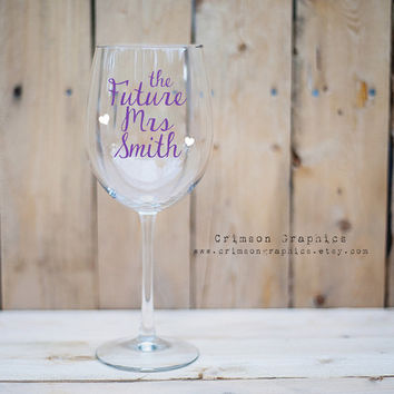 The Future Mrs Wine Glass, Wedding, Bachlorette, Party, Bridal Shower, Engagement Gift