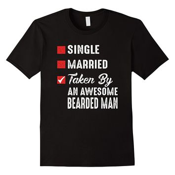 Single Married Taken By An Awesome Bearded Man Shirt