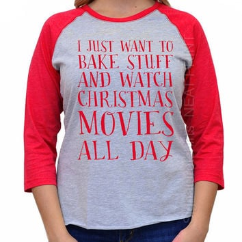 Xmas Shirt. Funny Christmas Shirt. Unisex 3/4 sleeve raglan. Christmas t-shirt. I Just Want to Bake stuff and Watch Christmas Movies Shirt