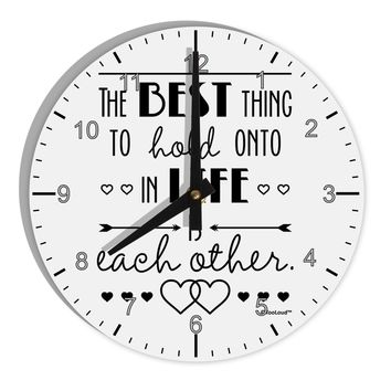 "The Best Thing to Hold Onto in Life is Each Other 8"" Round Wall Clock with Numbers"