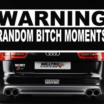 Random Bitch Moments Funny Warning Bumper Sticker Vinyl Decal JDM Decal Dope Euro Race Sport Car Drift ill Turbo Diesel Shocker Civic Decal