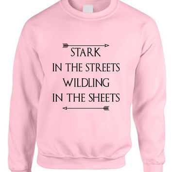 Stark in the streets wildling in the sheets womens Sweatshirt
