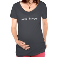Funny We're Hungry maternity mom mommy to be