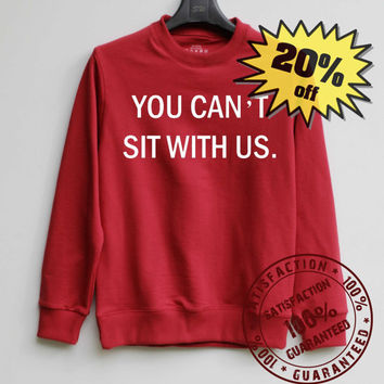 You Can't Sit With Us Shirt Mean Girls Sweatshirt Sweater Shirt – Size XS S M L XL