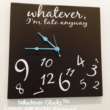 Whatever, Im late anyway clock
