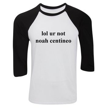 lol ur not noah centineo Baseball Tee