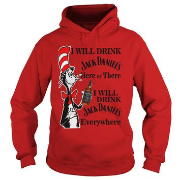 Dr Seuss I will drink Jack Daniel here or there I will drink Jack Daniel everywhere shirt Hoodie