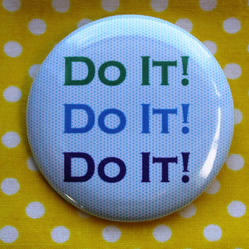 do it, do it, do it! - 2.25 inch pinback button badge