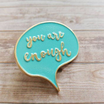 PRE-ORDER Enamel pin, You Are Enough, inspirational pin, mental health badge, speech bubble pin, soft enamel pin badge, best friend gift
