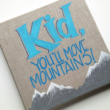 Hand painted nursery decor, kid, you'll move mountains, Dr. Seuss quote, baby gift, children's gift, children's room or playroom decor.