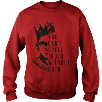 Notorious RBG you can't spell truth without ruth shirt Sweatshirt Unisex