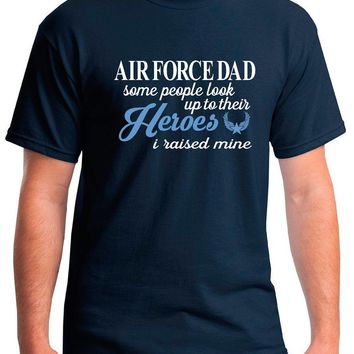 Air Force Dad Some People Look Up To Their Heroes Shirt. Air Force Dad Military Shirt.