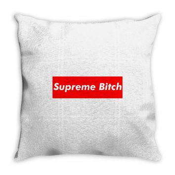 supreme bitch Throw Pillow