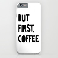 But First, Coffee iPhone & iPod Case by Moop