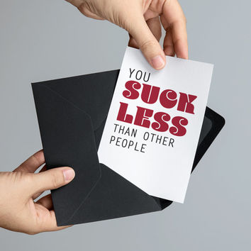 You Suck Less Than Other People Printable Valentine's Day or Anniversary Card - 5x7 Printable Card