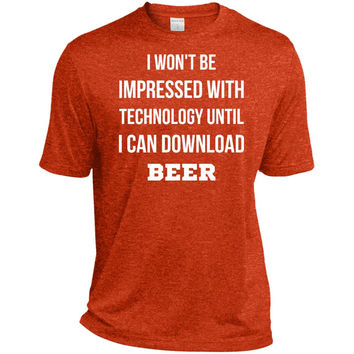 i won't be impressed with technology until i can download beer  TST360 Sport-Tek Tall Heather Dri-Fit Moisture-Wicking T-Shirt