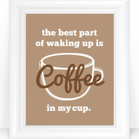 Coffee Wall Art Kitchen Sign - Typography Print / Poster - The Best Part of Waking Up is Coffee in My Cup Decor 8x10 Kitchen Wall Art
