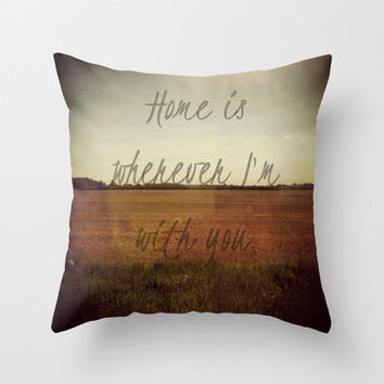 Home is Wherever I'm With You Throw Pillow by Josrick | Society6