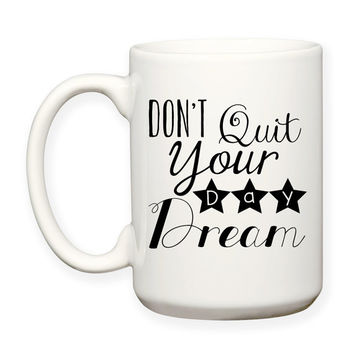 Don't Quit You Day Dream, Motivational, Inspirational, Decorative, Typography 15 oz Coffee Mug Dishwasher Safe Microwave Safe