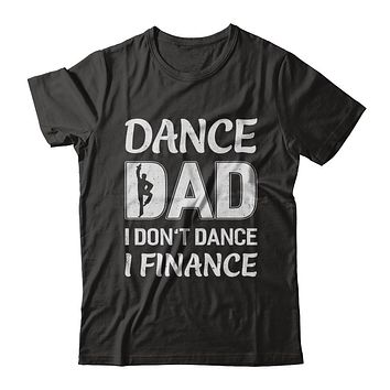Dance Dad I Don't Dance I Finance Father's Day