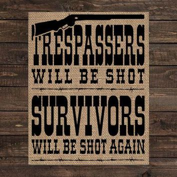 Burlap Print Rustic Country Western Sign - Trespassers Will Be Shot, Survivors Will Be Shot Again (#1553B)