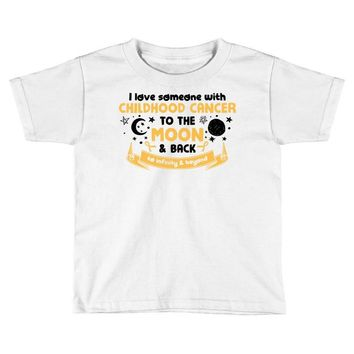 I Love Someone With Childhood Cancer To The Moon And Back To Infinity Toddler T-shirt