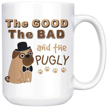 Funny Pug Mug The Good The Bad And The Pugly 15oz White Coffee Mugs