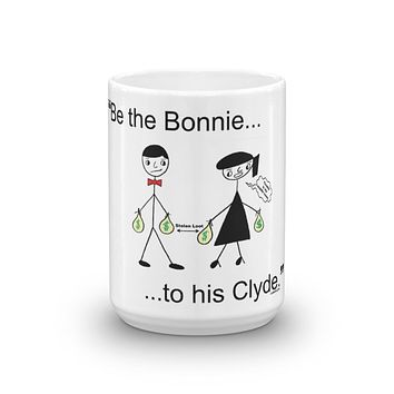 """""""Be the Bonnie to his Clyde"""" Mug"""