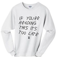 Unisex Crewneck If You're Reading This Its Too Late