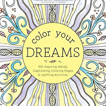 Color Your Dreams: 100 Inspiring Words, Captivating Coloring Pages, and Uplifting Activities (Adult Coloring Books)
