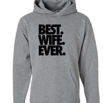 Best. Wife. Ever. Hoodie | Valentines Day Gifts | Newly Wed Gifts