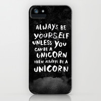 Always be yourself. Unless you can be a unicorn, then always be a unicorn. iPhone & iPod Case by WEAREYAWN