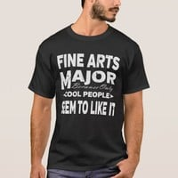 Fine Arts College Major Only Cool People Like It T-Shirt