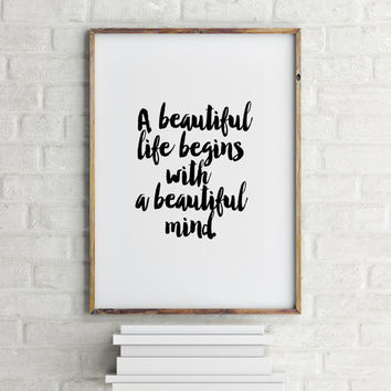 """PRINTABLE Art""""A Beautiful Life Begins With A Beautiful Mind""""Motivational Quote,Inspirational Art,Life Is Beautiful,Home Decor,Apartment art"""
