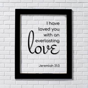 Jeremiah 31:3 - I have loved you with an everlasting love - Scripture Frame - Bible Verse Decor
