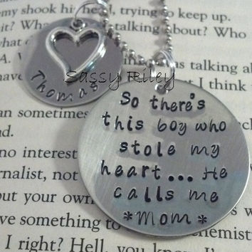So there's this boy who stole my heart ... he calls me Mom - pendant necklace - hand stamped