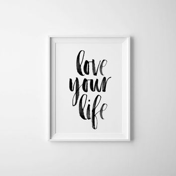 Love Your Life Inspirational Quote PRINTABLE Artwork, Black and White Watercolor Typography Art Print, Love Life Quote, Wall Art Poster