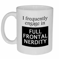 Full Frontal Nerdy Funny Geeky Coffee or Tea Mug