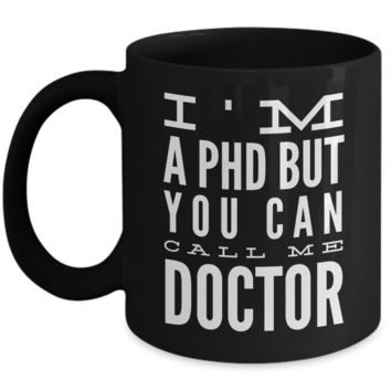 Phd Gifts Idea- Phd Graduation Gifts- Phd Mug- Phd Comics Mug- Phd Graduation Gifts For Him- Phd Gifts For Her- Doctorate Gifts- I'm A PHD But You Can Call Me Doctor