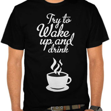 Wake up & Drink Coffee T-SHIRT By GUPH