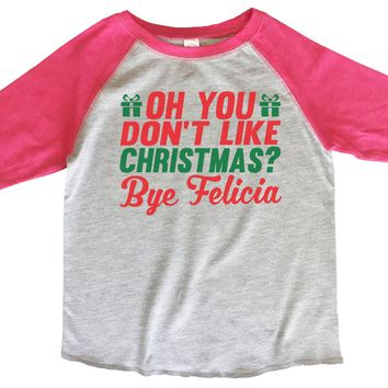 Oh You Don_T Like Christmas Bye Felicia BOYS OR GIRLS BASEBALL 3/4 SLEEVE RAGLAN - VERY SOFT TRENDY SHIRT 2009